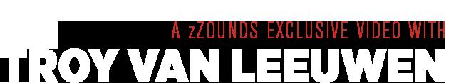 Troy Van Leeuwen: A zZounds Exclusive Video